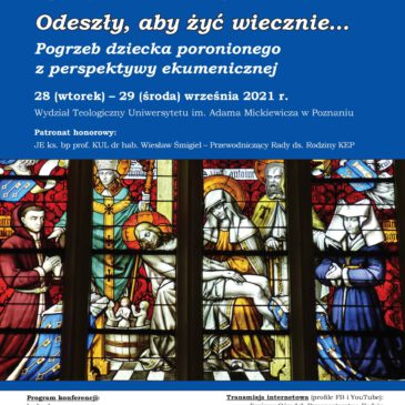 """Konferencja ekumeniczna """"Odeszły, aby żyć wiecznie… Pogrzeb dziecka poronionego z perspektywy ekumenicznej"""", 28-29 września 2021 r."""